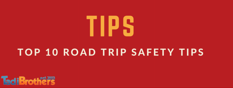 Top 10 Road Trip Safety Tips